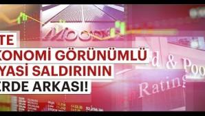 Türkiye'ye yapılan ekonomik saldırılar ve nedenleri