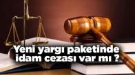 Yeni Yargı paketinde idam cezası olacak mı?