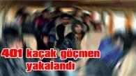 Türkiye'ye geçmek isteyen 401 kaçak göçmen yakalandı.