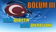 Derin Devletin Derin Operasyonu BÖLÜM III